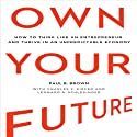 Own Your Future: How to Think Like an Entrepreneur and Thrive in an Unpredictable Economy Audiobook by Paul B. Brown Narrated by Tim Andres Pabon