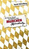 München. Wo Bavaria Dirndl mit Highheels trägt - ein Heimatbuch