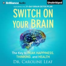Switch on Your Brain: The Key to Peak Happiness, Thinking, and Health Audiobook by Caroline Leaf Narrated by Joyce Bean