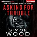 Asking for Trouble (       UNABRIDGED) by Simon Wood Narrated by Luke Daniels, Amy McFadden