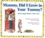 Mommy Did I Grow in Your Tummy?: Wher...