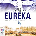 Eureka: The Unfinished Revolution (       UNABRIDGED) by Peter FitzSimons Narrated by Robert Meldrum