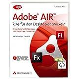 "Adobe AIR - RIAs f�r den Desktop entwickeln - Inkl. Trial auf CD: Know-how f�r HTML/Ajax- und Flash/Flex-Entwickler (DPI Grafik)von ""Christian Pfeil"""