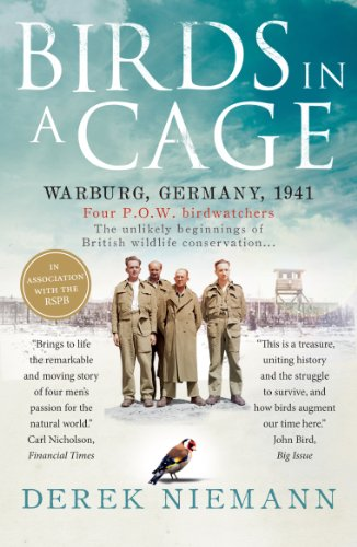 Birds in a Cage: Germany, 1941. Four POW Birdwatchers. The Unlikely Beginning of British Wildlife Conservation PDF