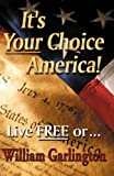 img - for It's Your Choice America: Live FREE or book / textbook / text book