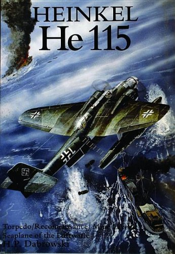 Heinkel HE 115: Torpedo, Reconnaissance, Mine Layer, Sea Plane of the Luftwaffe (Torpedo/Reconaissance/Mine Layer Seaplane of the Luftwaffe)