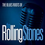 The Blues Roots of the Rolling Stones Various Artists