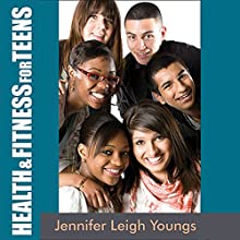 Health & Fitness for Teens Audiobook by Jennifer Leigh Youngs Narrated by Francie Wyck