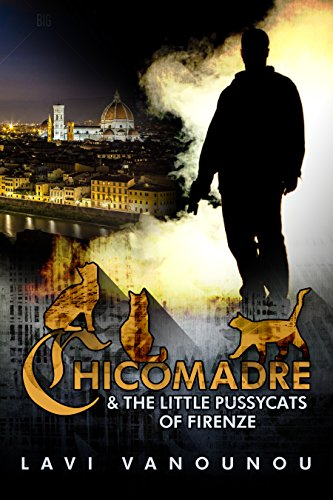 Six Free Titles to help beat the heat! Including ChicoMadre & the Little Pussycats of Firenze: A Thrilling Action Novel (Espionage, Mystery & Suspense)  by Lavi Vanounou