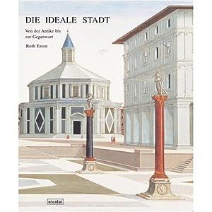 Die ideale Stadt: von der Antike bis zur Gegenwart