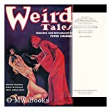 Weird Tales: A Facsimile of the Worlds Most Famous Fantasy Magazine