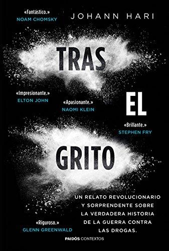 Tras el grito: Un relato revolucionario y sorprendente sobre la verdadera historia  de la guerra contra las drogas