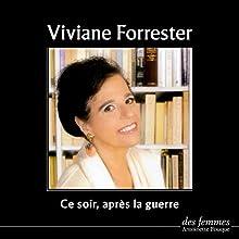 Ce soir, après la guerre | Livre audio Auteur(s) : Viviane Forrester Narrateur(s) : Viviane Forrester