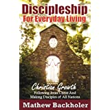 Discipleship for Everyday Living: Christian Growth: Following Jesus Christ and Making Disciples of All Nations: Firm Foundations, the Gospel, God's and Ministryby Mathew Backholer