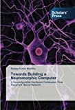 img - for Towards Building a Neuromorphic Computer: A Reconfigurable Hardware Continuous Time Recurrent Neural Network book / textbook / text book