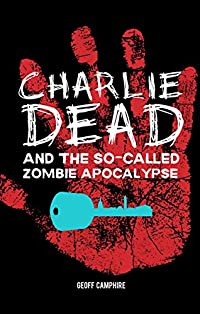 Charlie Dead And The So-called Zombie Apocalypse by Geoff Camphire ebook deal