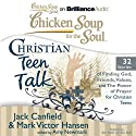 Chicken Soup for the Soul: Christian Teen Talk - 32 Stories of Finding God, Friends, Values, and the Power of Prayer for Christian Teens (       UNABRIDGED) by Jack Canfield, Mark Victor Hansen, Amy Newmark (editor) Narrated by Nick Podehl, Kate Rudd