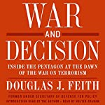 War and Decision: Inside the Pentagon at the Dawn of the War on Terrorism | Douglas J. Feith
