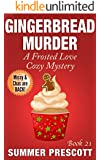 Gingerbread Murder: A Frosted Love Cozy Mystery - Book 21 (A Frosted Love Cozy Mysteries)