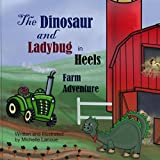 The Dinosaur and Ladybug In Heels: Farm Adventure ~ Michelle Lanoue