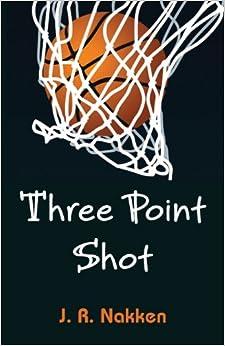 Three Point Shot: J. R. Nakken: 9781935437826: Amazon.com: Books
