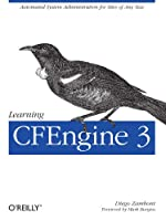 Learning CFEngine 3: Automated system administration for sites of any size Front Cover
