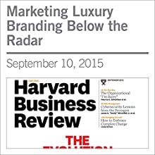 Marketing Luxury Branding Below the Radar Other by  the Editors of Harvard Business Review Narrated by Todd Mundt