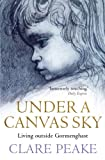 Clare Peake Under a Canvas Sky: Living Outside Gormenghast