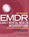 Implementing EMDR Early Mental Health Interventions for Man-Made and Natural Disasters: Models, Scripted Protocols, and Summary Sheets