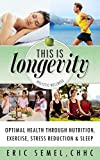 This is Longevity: Optimal Health Through Nutrition, Exercise, Stress Reduction and Sleep