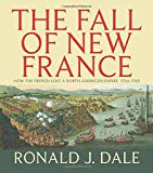 img - for The Fall of New France: How the French lost a North American empire 1754-1763 (Lorimer Illustrated History) book / textbook / text book