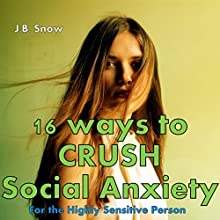 16 Ways to Crush Social Anxiety: For the Highly Sensitive Person: Transcend Mediocrity Book 51 (       UNABRIDGED) by J.B. Snow Narrated by D. Gaunt