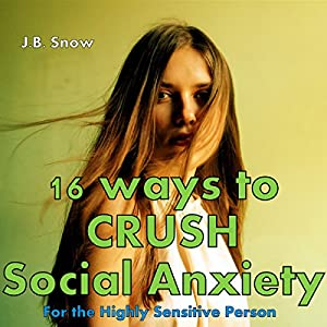 16 Ways to Crush Social Anxiety: For the Highly Sensitive Person Hörbuch