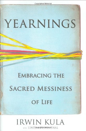 Yearnings: Embracing the Sacred Messiness of Life by Irwin Kula (2006-09-05)