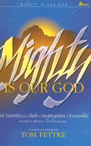 Mighty Is Our God: 54 Favorites for Choir, Congregation or Ensemble, Tom Fettke