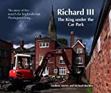 Richard III: The King Under the Car Park: The Story of the Search for England's Last Plantagenet King