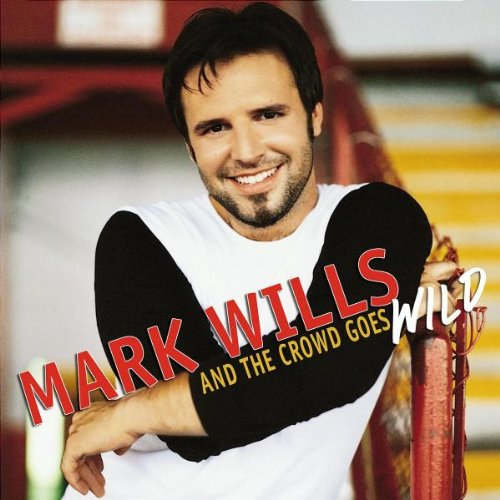 MARK WILLS - And the Crowd Goes Wild - Zortam Music