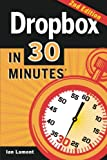 Ian Lamont Dropbox in 30 Minutes, Second Edition: The Beginner's Guide to Dropbox Backup, Syncing, and Sharing