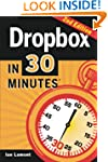 Dropbox in 30 Minutes, Second Edition...