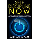 Self Discipline: NOW! Proven Strategies to Develop Unstoppable Self Discipline & Self Control in 10 Days or Less (Self Discipline, Self Control, Willpower, ... The Slight Edge, The Power of Habit) ~ William Wyatt