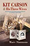 Kit Carson and His Three Wives: A Family History (Calvin P. Horn Lectures in Western History and Culture)