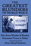 img - for The Greatest Blunders of World War II: How Errors Mistakes and Blunders Determined Victory or Defeat book / textbook / text book