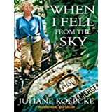 When I Fell from the Sky: The True Story of One Woman's Miraculous Survivalby Juliane Koepcke