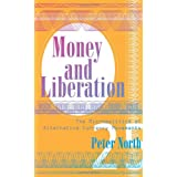 Money and Liberation: The Micropolitics of Alternative Currency Movements ~ Peter North