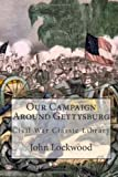 Our Campaign Around Gettysburg: Civil War Classic Library (1480287903) by Lockwood, John
