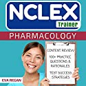 Pharmacology: The NCLEX Trainer: 100+ Specific Practice Questions & Rationales, Content Review, and Strategies for Test Success Audiobook by Eva Regan Narrated by Elaine Kellner