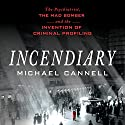 Incendiary: The Psychiatrist, the Mad Bomber, and the Invention of Criminal Profiling Audiobook by Michael Cannell Narrated by Peter Berkrot