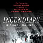 Incendiary: The Psychiatrist, the Mad Bomber, and the Invention of Criminal Profiling Hörbuch von Michael Cannell Gesprochen von: Peter Berkrot