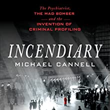 Incendiary: The Psychiatrist, the Mad Bomber, and the Invention of Criminal Profiling | Livre audio Auteur(s) : Michael Cannell Narrateur(s) : Peter Berkrot
