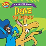 Cecil And Friends: Dave The Donkey An Easter Story
